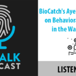 ID Talk Podcast: BioCatch's Behavioral Biometrics in the War on Fraud