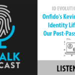 ID Talk Podcast: Onfido's Kevin Trilli on the Identity Lifecycle and Our Post-Password Future