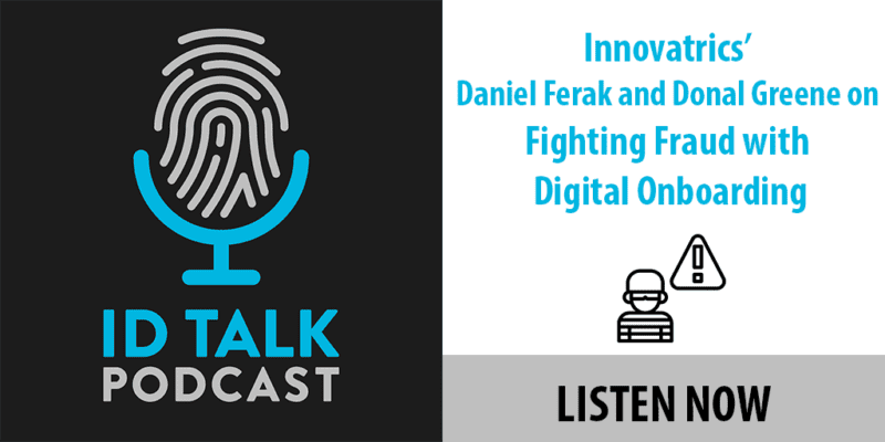 Biometrics: ID Talk Podcast: Innovatrics' Daniel Ferak and Donal Greene on Fighting Fraud with Digital Onboarding